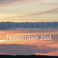 Quiet Day November 21st